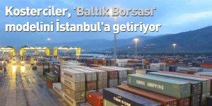 Kosterciler, 'Baltık Borsası' modelini İstanbul'a getiriyor