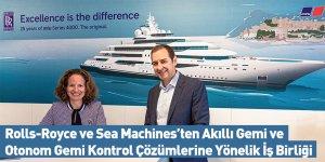 Rolls-Royce ve Sea Machines'ten Akıllı Gemi ve Otonom Gemi Kontrol Çözümlerine Yönelik İş Birliği