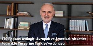 İTO Başkanı Avdagiç: Avrupalı ve Amerikalı şirketler tedarikte Çin yerine Türkiye'ye dönüyor