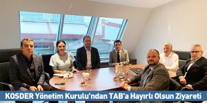 KOSDER Yönetim Kurulu'ndan TAB'a Hayırlı Olsun Ziyareti