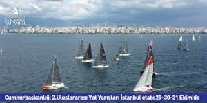 Cumhurbaşkanlığı 2.Uluslararası Yat Yarışları İstanbul etabı 29-30-31 Ekim'de