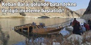 Keban Baraj gölünde batan tekne ile ilgili inceleme başlatıldı!