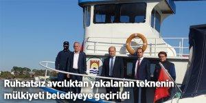 Ruhsatsız avcılıktan yakalanan teknenin mülkiyeti belediyeye geçirildi