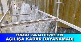 Panama Kanalı'nın yeni havuzları açılışa kadar bile dayanamadı