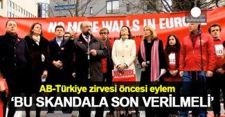 """AB-Türkiye zirvesi öncesi eylem: """"Bu skandala son verilmeli"""""""
