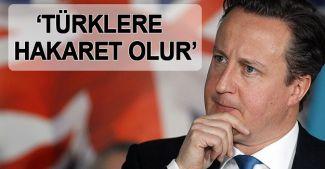 """David Cameron: """"Türklere hakaret olur"""""""