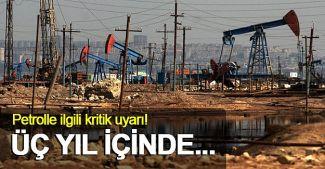 Petrolde üç yıl içinde arz yetersizliği yaşanacak